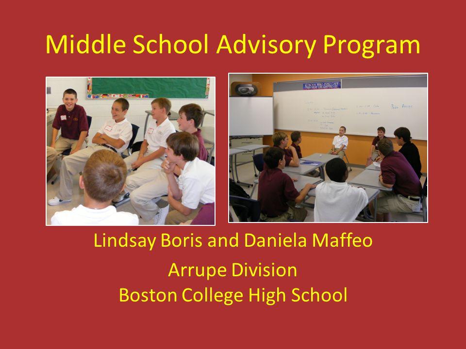 Middle School Advisory Program Lindsay Boris and Daniela Maffeo Arrupe Division Boston College High School