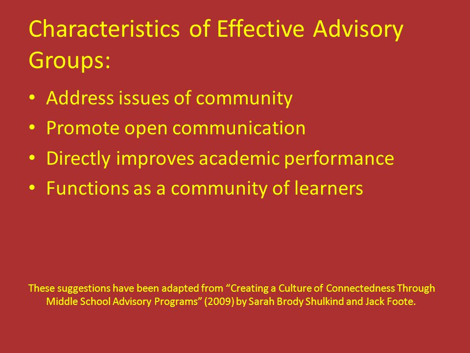 Characteristics of Effective Advisory Groups: Address issues of community Promote open communication Directly improves academic performance Functions