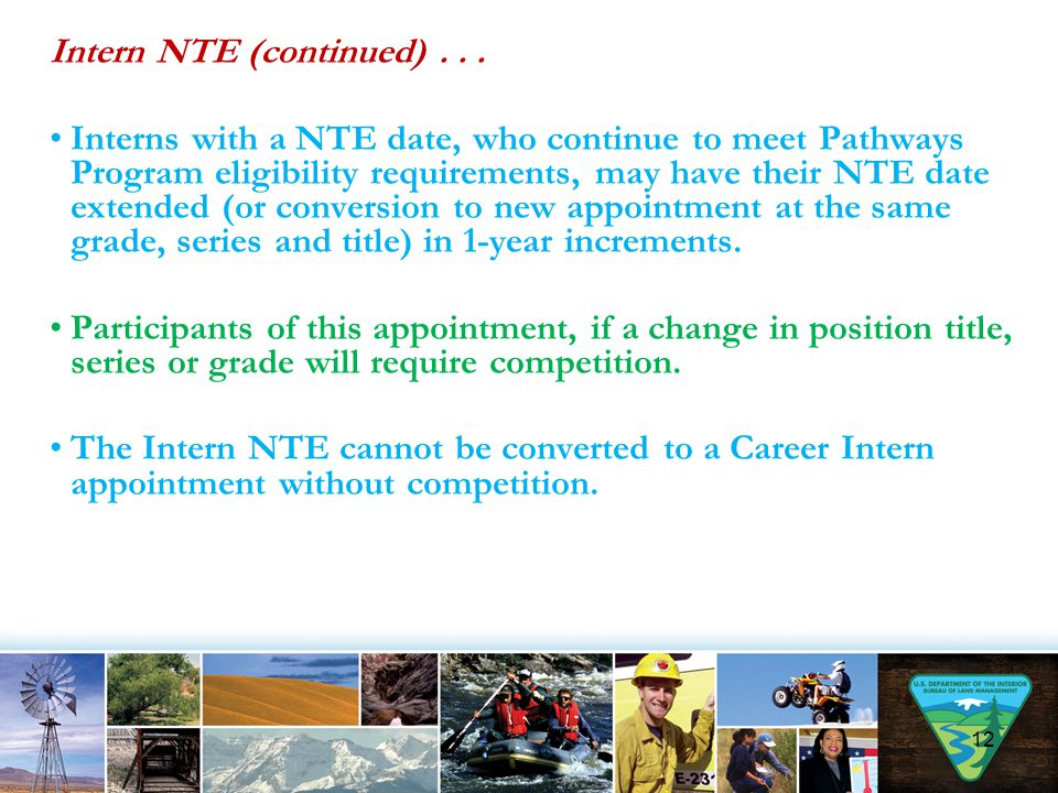 Intern NTE (continued)... Interns with a NTE date, who continue to meet Pathways Program eligibility requirements, may have their NTE date extended (o