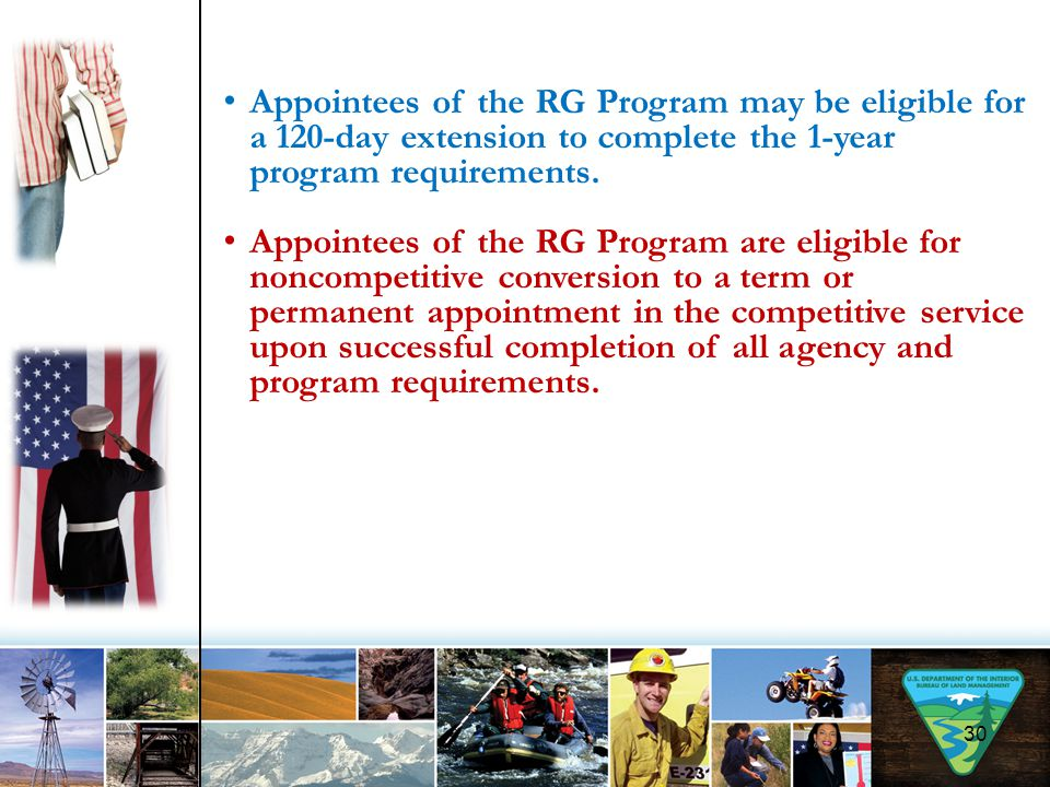 30 Appointees of the RG Program may be eligible for a 120-day extension to complete the 1-year program requirements. Appointees of the RG Program are