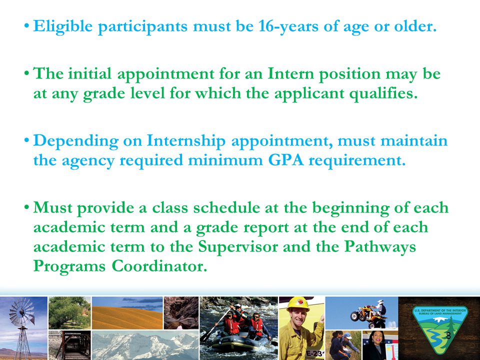 Eligible participants must be 16-years of age or older. The initial appointment for an Intern position may be at any grade level for which the applica