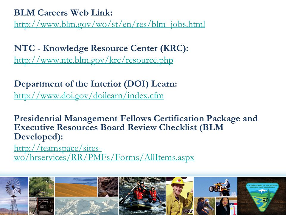 BLM Careers Web Link: http://www.blm.gov/wo/st/en/res/blm_jobs.html NTC - Knowledge Resource Center (KRC): http://www.ntc.blm.gov/krc/resource.php Dep