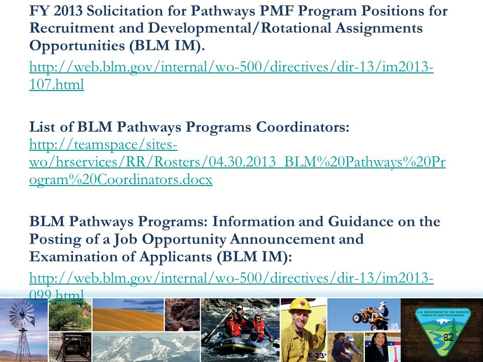 FY 2013 Solicitation for Pathways PMF Program Positions for Recruitment and Developmental/Rotational Assignments Opportunities (BLM IM). http://web.bl