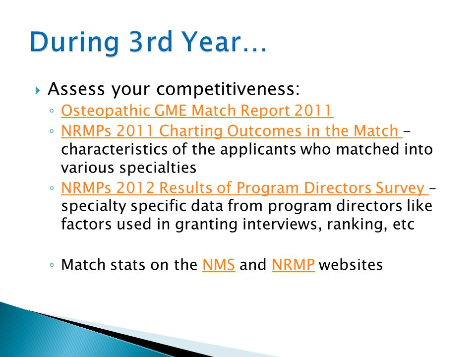  Assess your competitiveness: ◦ Osteopathic GME Match Report 2011 Osteopathic GME Match Report 2011 ◦ NRMPs 2011 Charting Outcomes in the Match - cha