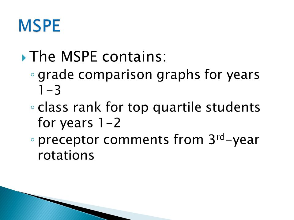  The MSPE contains: ◦ grade comparison graphs for years 1-3 ◦ class rank for top quartile students for years 1-2 ◦ preceptor comments from 3 rd -year