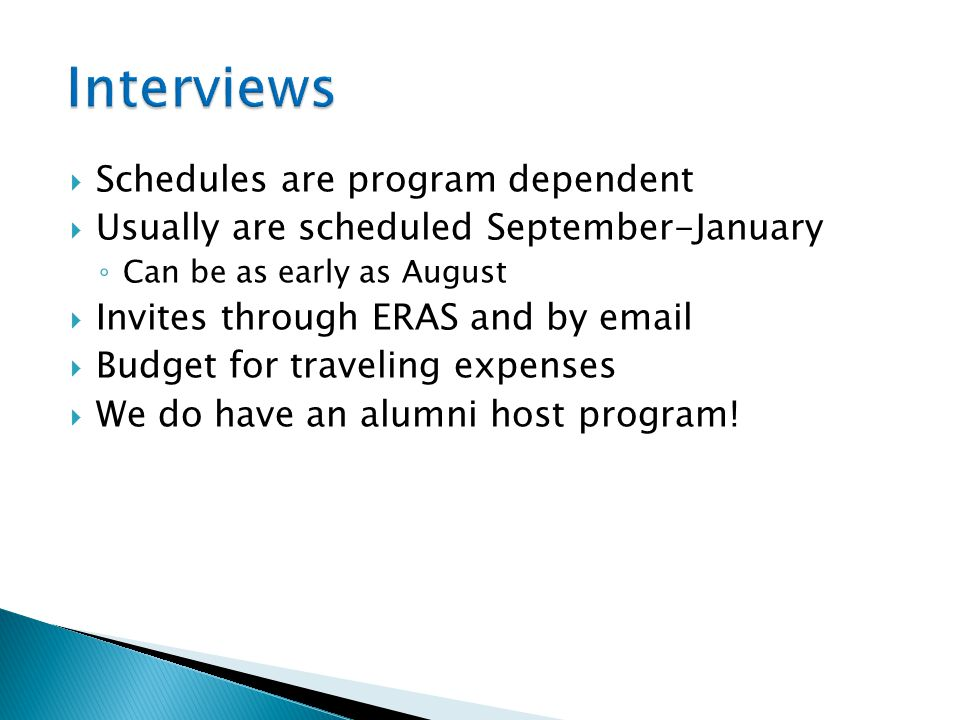  Schedules are program dependent  Usually are scheduled September-January ◦ Can be as early as August  Invites through ERAS and by email  Budget f