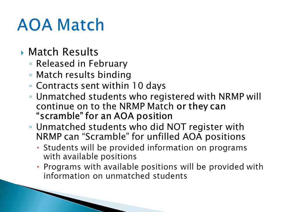  Match Results ◦ Released in February ◦ Match results binding ◦ Contracts sent within 10 days ◦ Unmatched students who registered with NRMP will cont