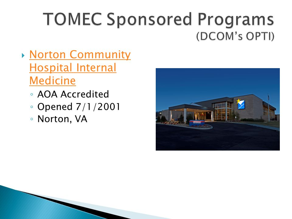  Norton Community Hospital Internal Medicine Norton Community Hospital Internal Medicine ◦ AOA Accredited ◦ Opened 7/1/2001 ◦ Norton, VA