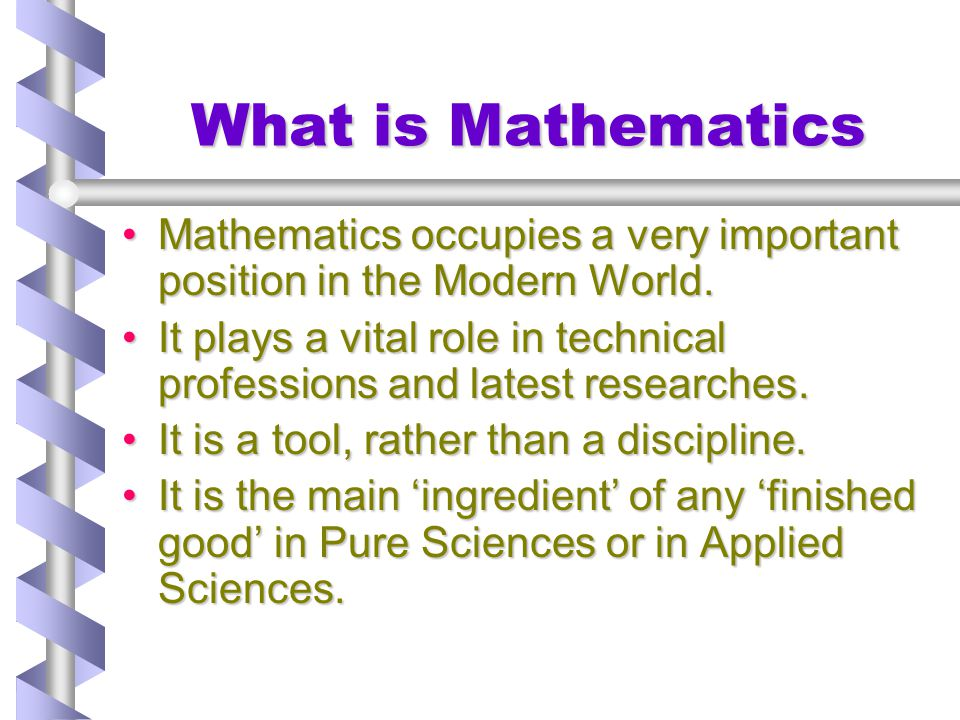 Importance of Mathematics Mathematics is the common language of many other disciplinesMathematics is the common language of many other disciplines students should learn this language to understand the concepts used in those disciplinesstudents should learn this language to understand the concepts used in those disciplines students should connect their mathematical learning to appropriate real-world contexts.students should connect their mathematical learning to appropriate real-world contexts.