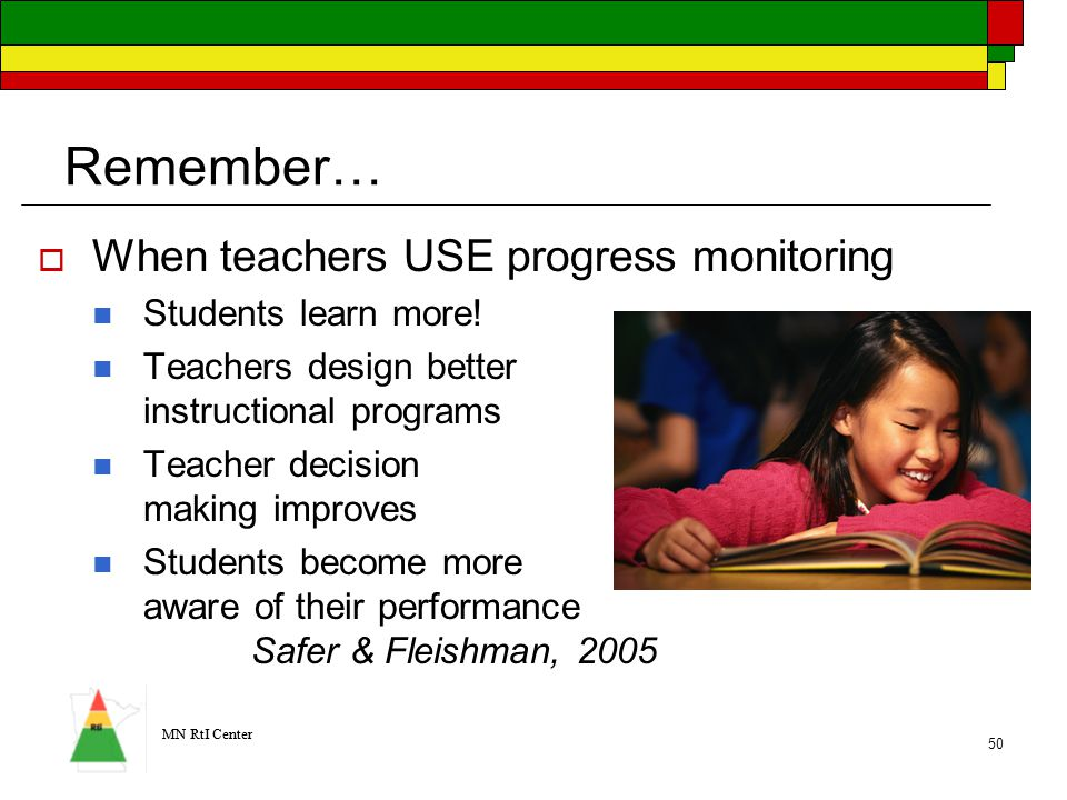 MN RtI Center 50 Remember…  When teachers USE progress monitoring Students learn more.