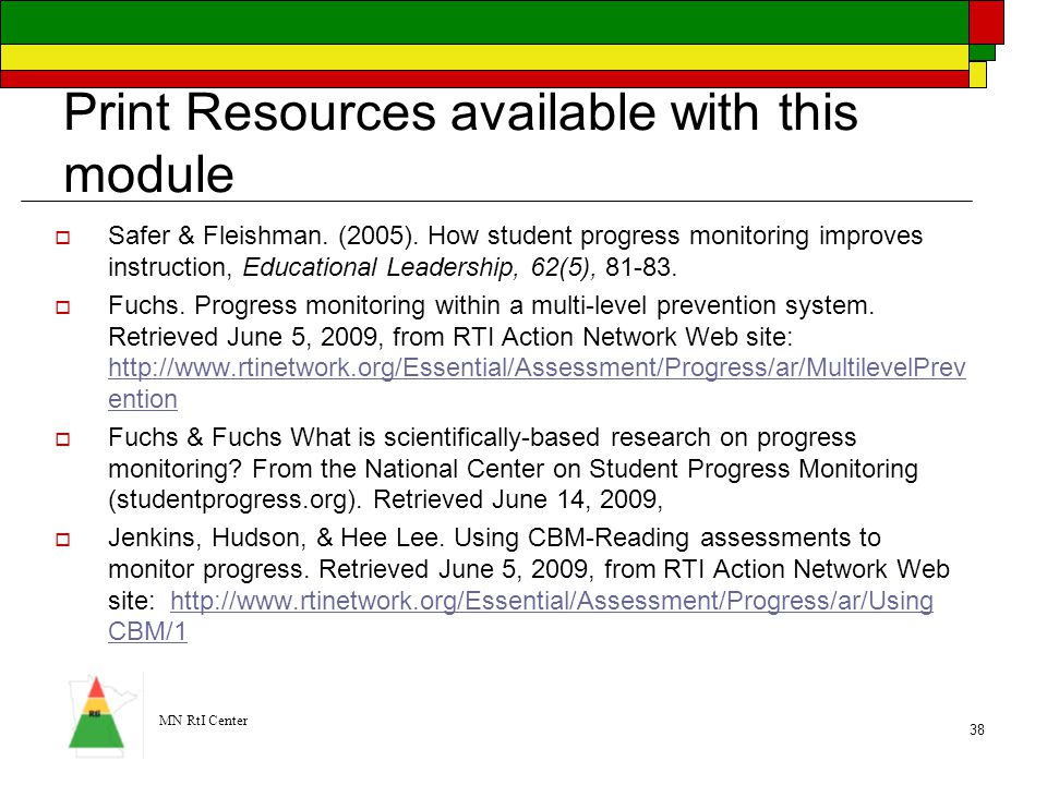 MN RtI Center 38 Print Resources available with this module  Safer & Fleishman. (2005). How student progress monitoring improves instruction, Educati