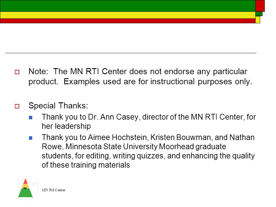 MN RtI Center  Note: The MN RTI Center does not endorse any particular product. Examples used are for instructional purposes only.  Special Thanks: