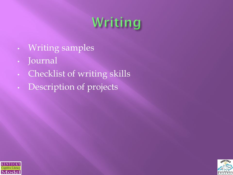 Writing samples Journal Checklist of writing skills Description of projects