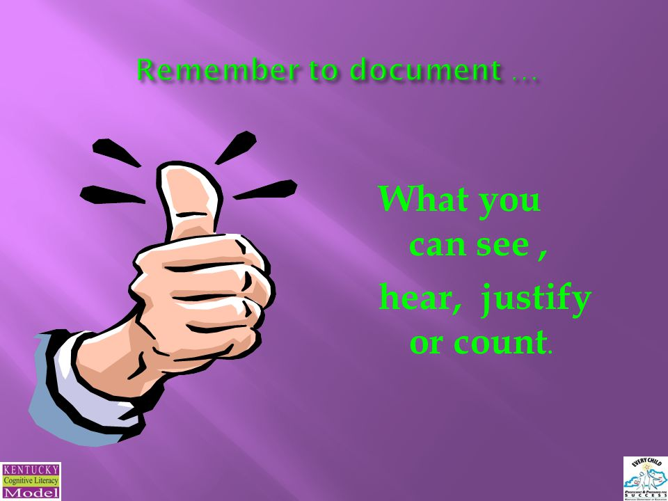 Remember to document … What you can see, hear, justify or count.