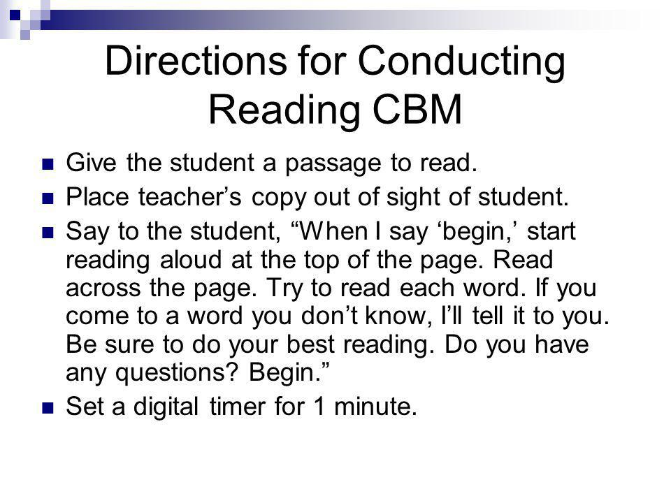 Directions for Conducting Reading CBM Give the student a passage to read.