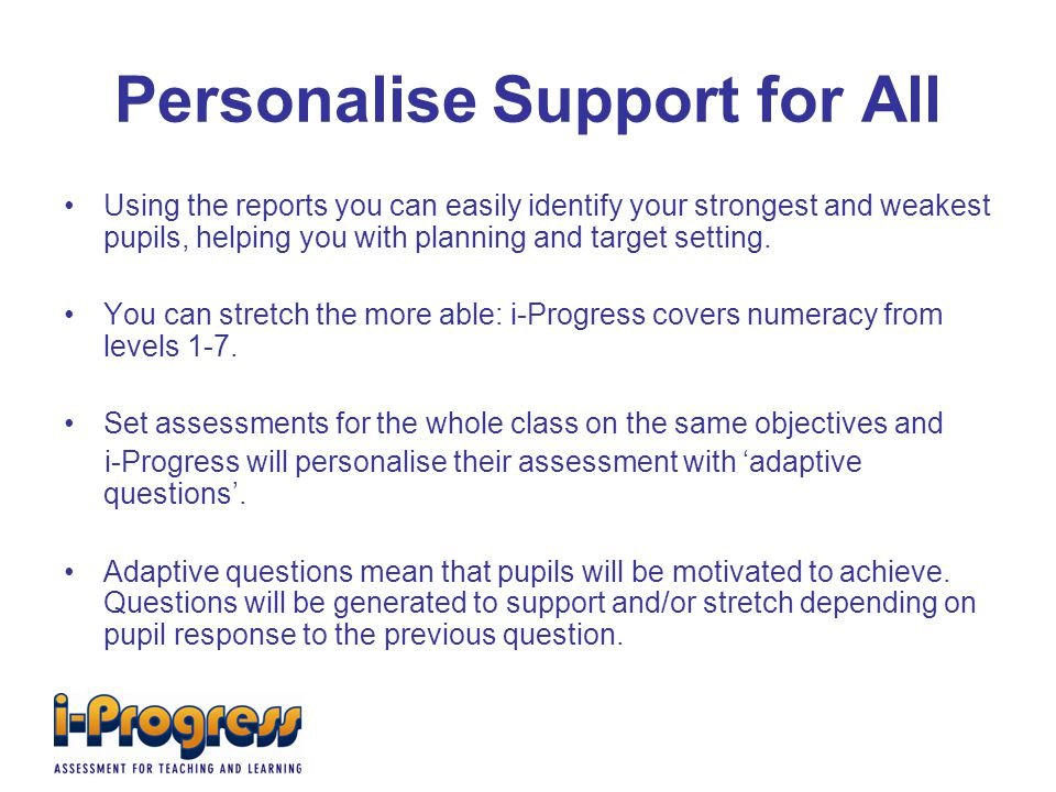 Personalise Support for All Using the reports you can easily identify your strongest and weakest pupils, helping you with planning and target setting.