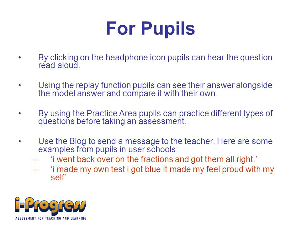 For Pupils By clicking on the headphone icon pupils can hear the question read aloud.