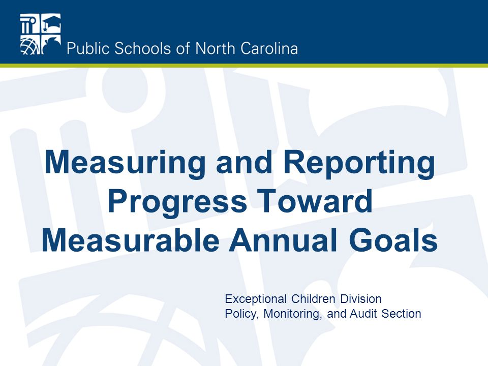 2 Measuring and Reporting Progress Toward Measurable Annual Goals How the child's progress toward meeting each annual goal will be measured.