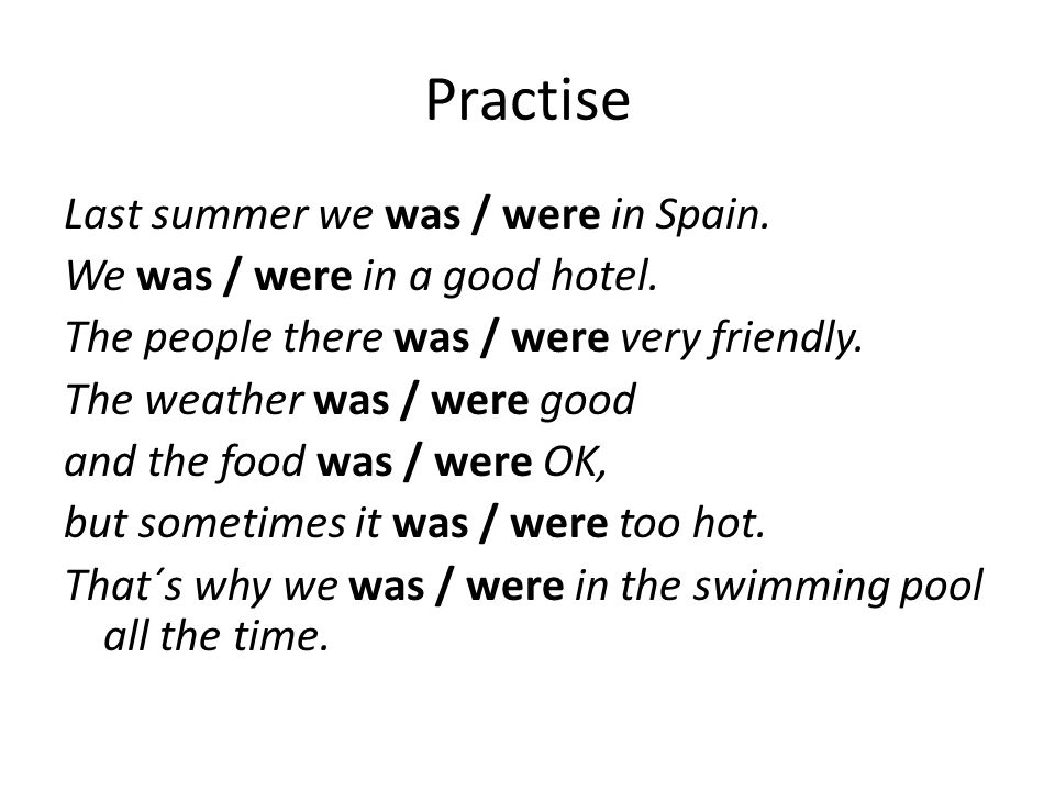 Practise Last summer we were in Spain.We were in a good hotel.