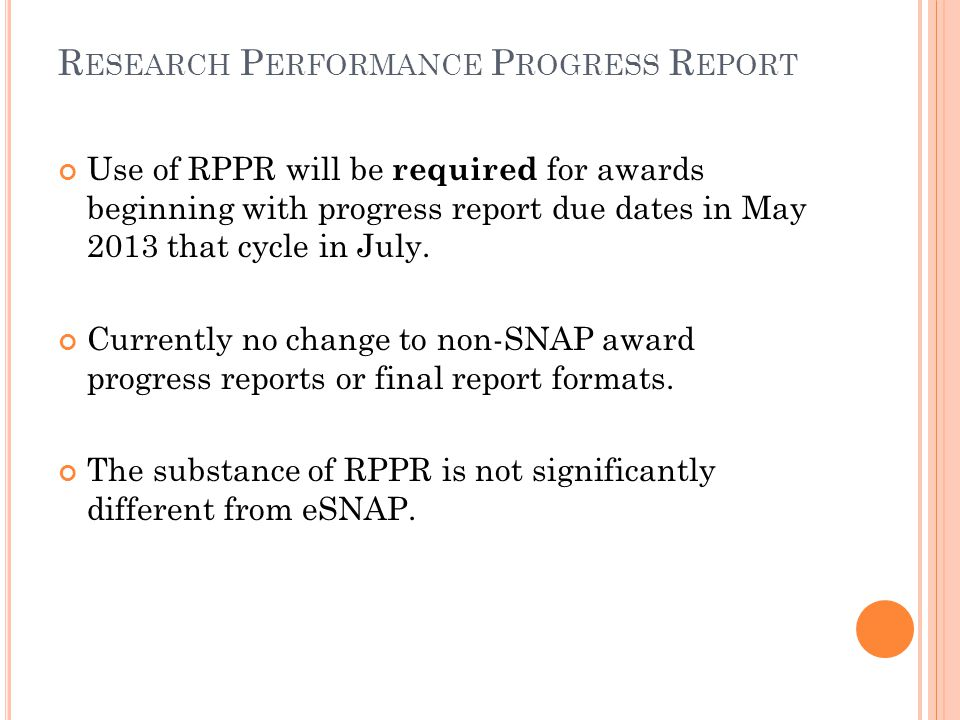 R ESEARCH P ERFORMANCE P ROGRESS R EPORT Use of RPPR will be required for awards beginning with progress report due dates in May 2013 that cycle in July.