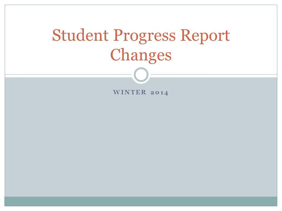 WINTER 2014 Student Progress Report Changes