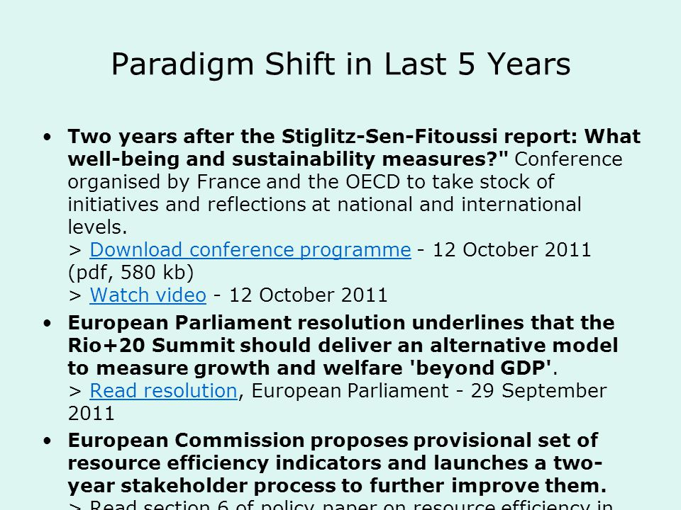 Paradigm Shift in Last 5 Years Two years after the Stiglitz-Sen-Fitoussi report: What well-being and sustainability measures Conference organised by France and the OECD to take stock of initiatives and reflections at national and international levels.