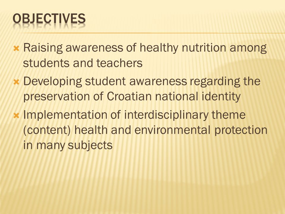  Raising awareness of healthy nutrition among students and teachers  Developing student awareness regarding the preservation of Croatian national identity  Implementation of interdisciplinary theme (content) health and environmental protection in many subjects