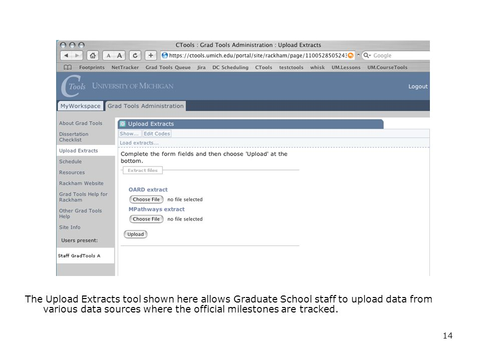 14 The Upload Extracts tool shown here allows Graduate School staff to upload data from various data sources where the official milestones are tracked.