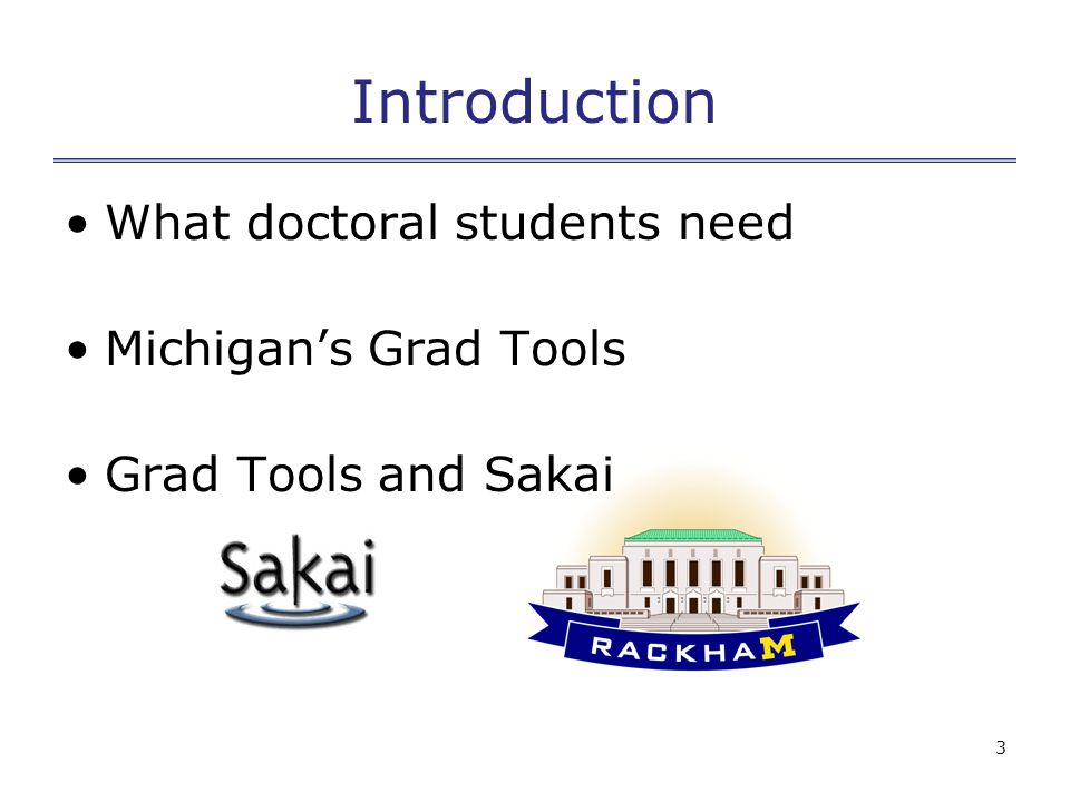 3 Introduction What doctoral students need Michigan's Grad Tools Grad Tools and Sakai
