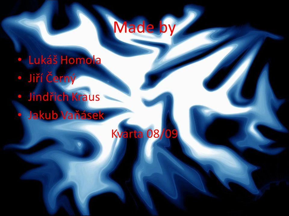 Made by Lukáš Homola Jiří Černý Jindřich Kraus Jakub Vaňásek Kvarta 08/09
