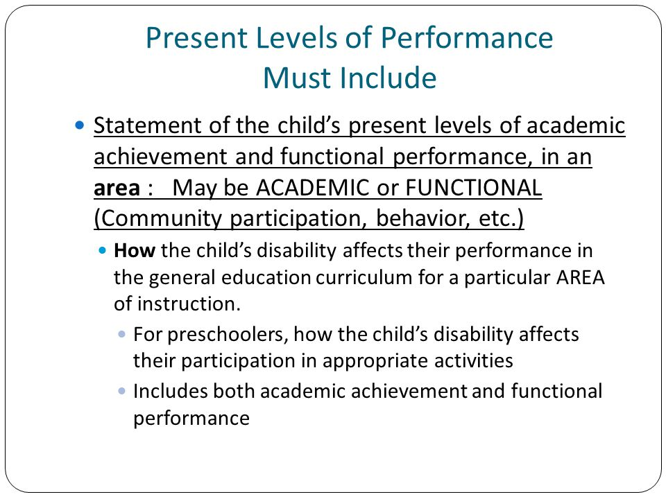 Present Levels of Performance Must Include Statement of the child's present levels of academic achievement and functional performance, in an area : Ma