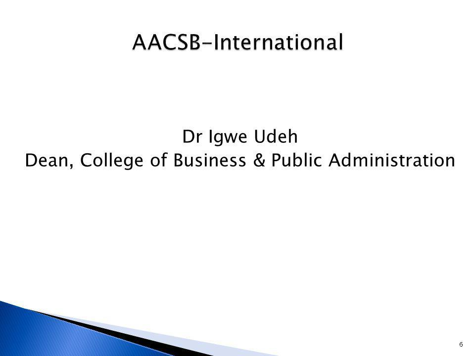 Dr Igwe Udeh Dean, College of Business & Public Administration 6