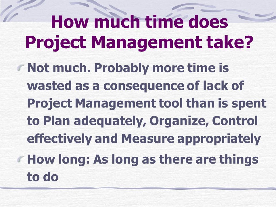 How much time does Project Management take.Not much.