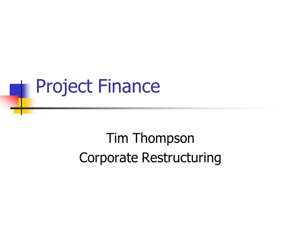 Project Finance Tim Thompson Corporate Restructuring