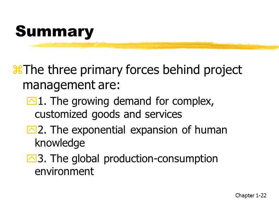 Summary zThe three primary forces behind project management are: y1.
