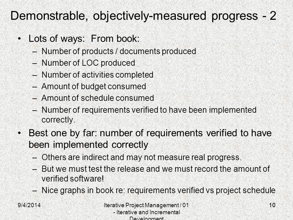 10 Demonstrable, objectively-measured progress - 2 Lots of ways: From book: –Number of products / documents produced –Number of LOC produced –Number o