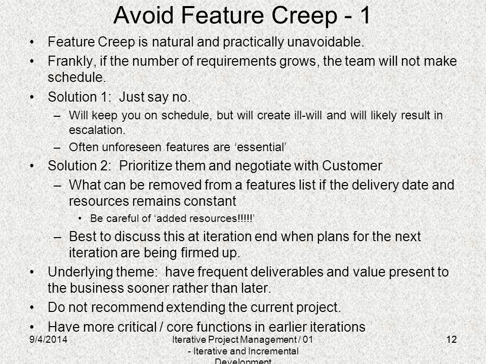12 Avoid Feature Creep - 1 Feature Creep is natural and practically unavoidable. Frankly, if the number of requirements grows, the team will not make