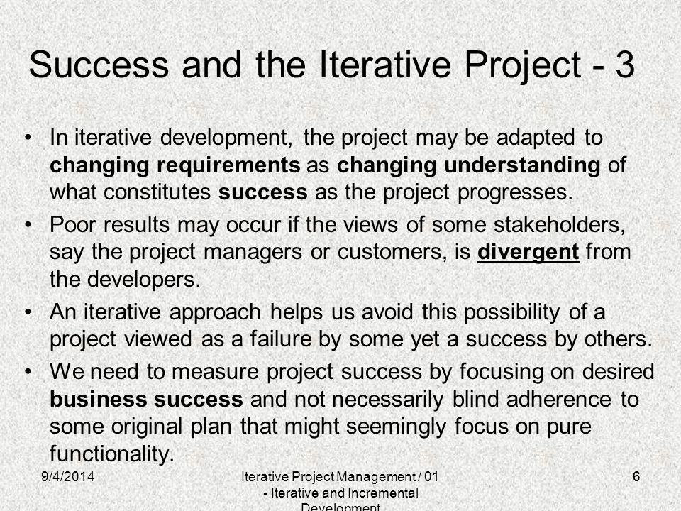 6 Success and the Iterative Project - 3 In iterative development, the project may be adapted to changing requirements as changing understanding of wha
