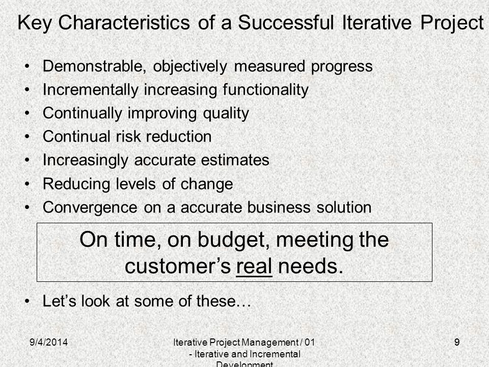9 Key Characteristics of a Successful Iterative Project Demonstrable, objectively measured progress Incrementally increasing functionality Continually