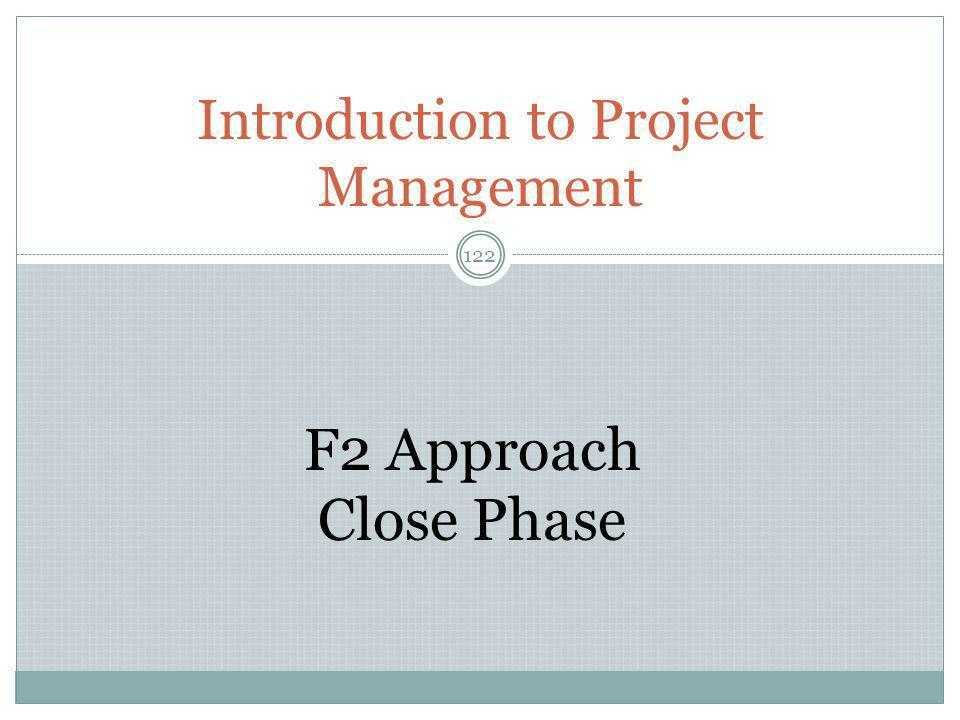 Introduction to Project Management 122 F2 Approach Close Phase