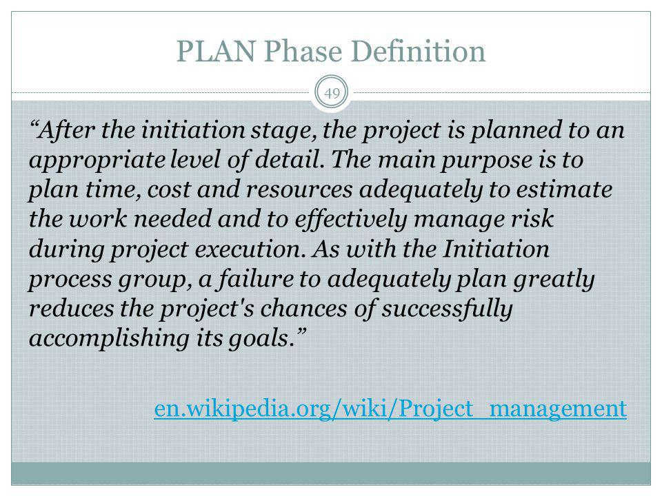 PLAN Phase Definition 49 After the initiation stage, the project is planned to an appropriate level of detail.