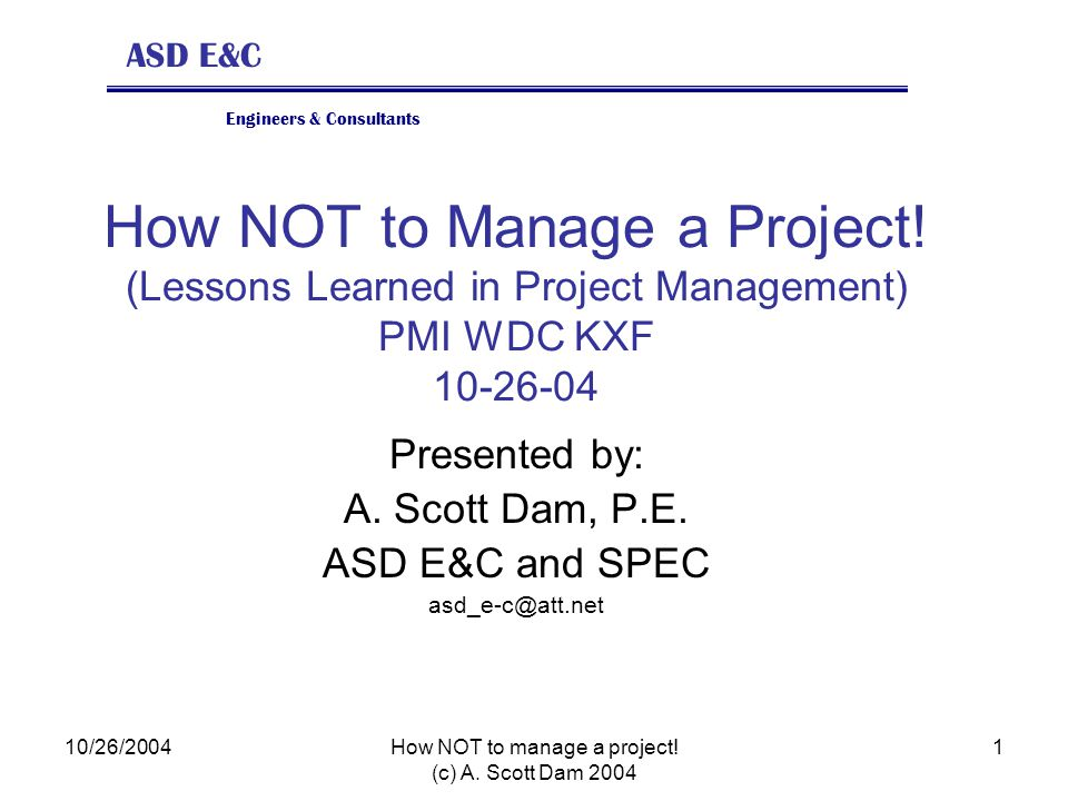 ASD E&C Engineers & Consultants 10/26/2004How NOT to manage a project.
