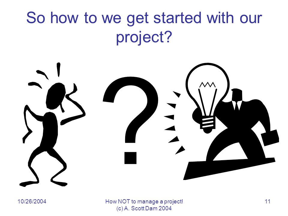 10/26/2004How NOT to manage a project.(c) A.