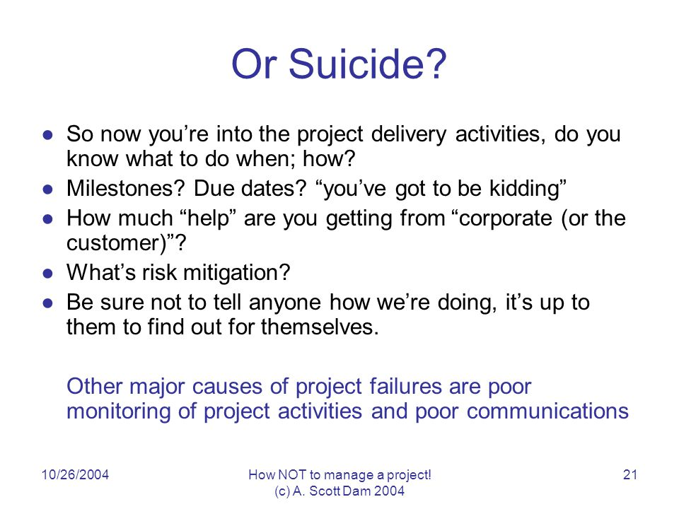 10/26/2004How NOT to manage a project. (c) A. Scott Dam Or Suicide.