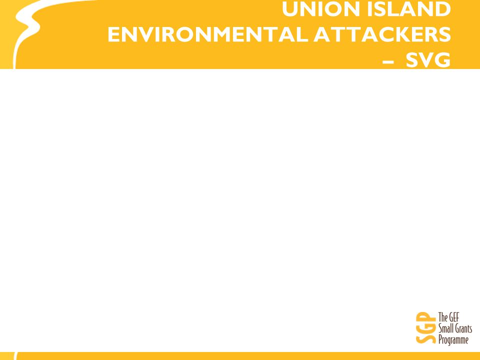 UNION ISLAND ENVIRONMENTAL ATTACKERS – SVG