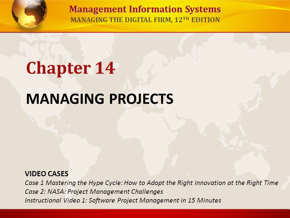 Management Information Systems Role of end users – With high levels of user involvement System more likely to conform to requirements Users more likely to accept system User-designer communication gap: – Users and information systems specialists Different backgrounds, interests, and priorities Different loyalties, priorities, vocabularies Different concerns regarding a new system Managing Project Risk CHAPTER 14: MANAGING PROJECTS © Prentice Hall 201122