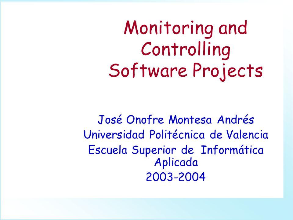 Monitoring and Controlling Software Projects José Onofre Montesa Andrés Universidad Politécnica de Valencia Escuela Superior de Informática Aplicada 2003-2004