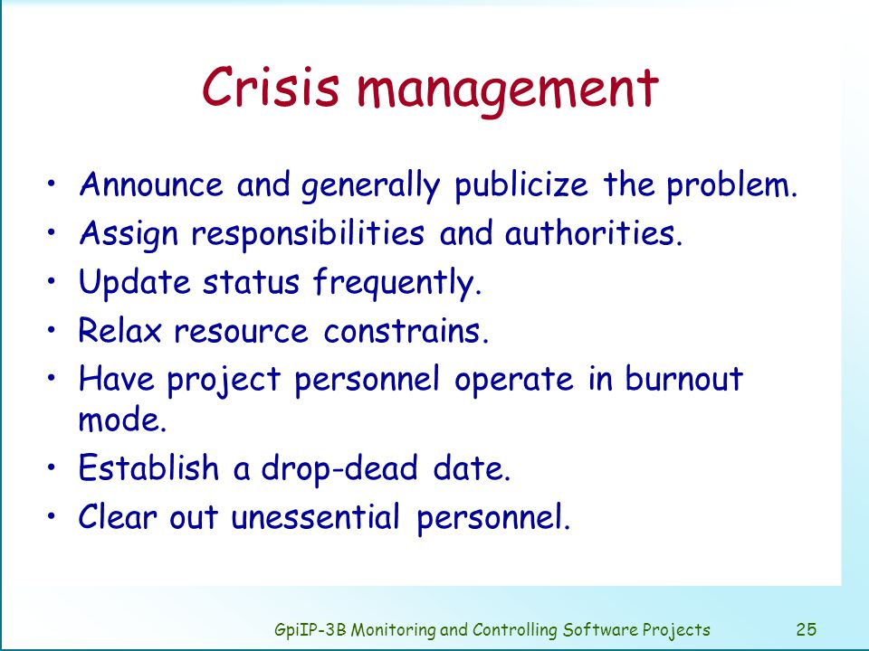 GpiIP-3B Monitoring and Controlling Software Projects25 Crisis management Announce and generally publicize the problem.