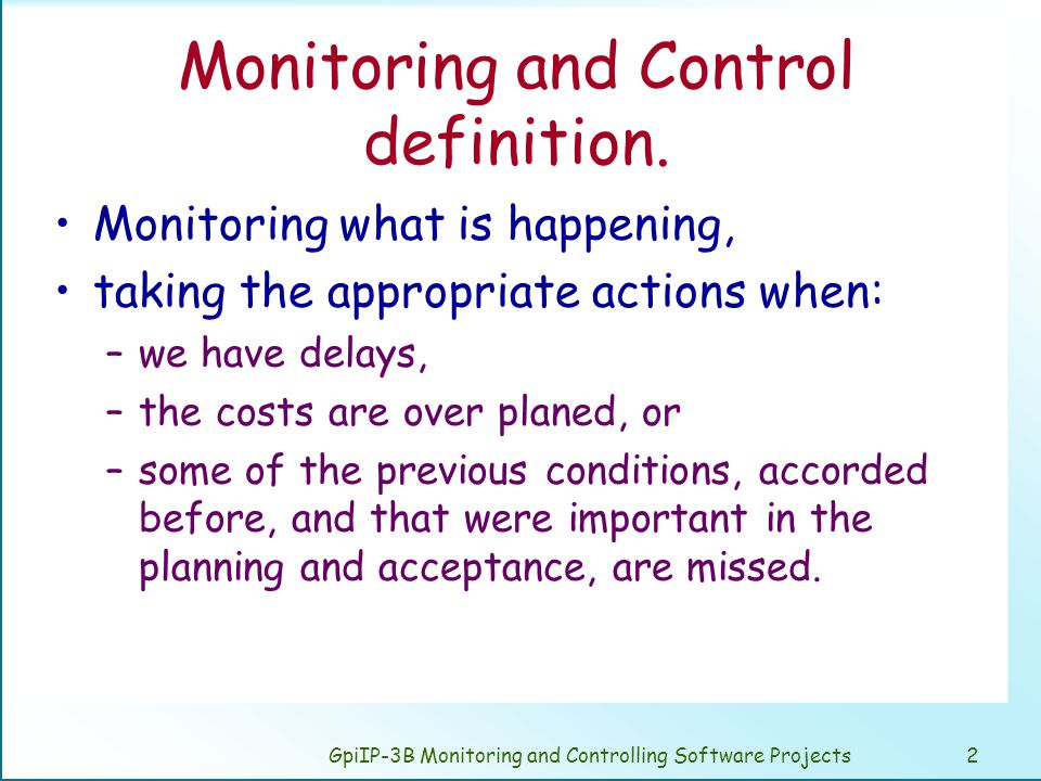 GpiIP-3B Monitoring and Controlling Software Projects3 Goals: Determine if the project is under control.