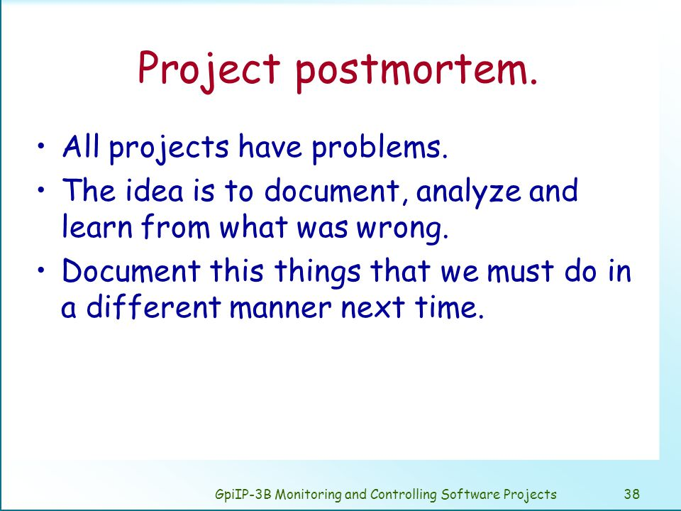 GpiIP-3B Monitoring and Controlling Software Projects38 Project postmortem.
